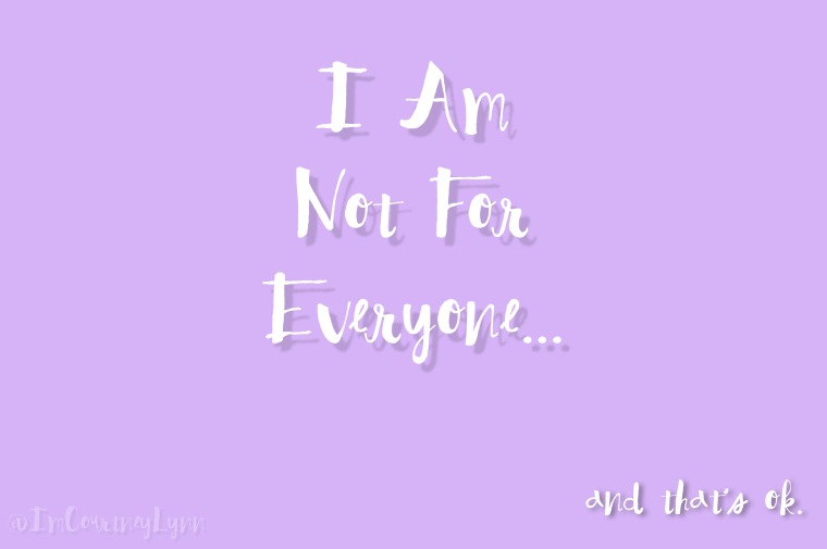 I AM NOT FOR EVERYONE