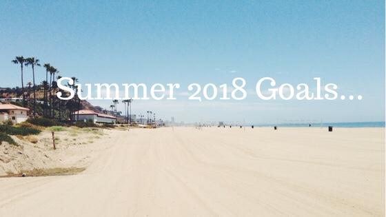 Summer 2018 Goals…